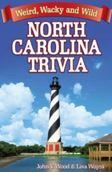 North Carolina Trivia : Weird, Wacky and Wild, Paperback / softback Book