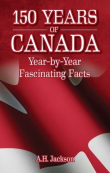 150 Years of Canada : Year-by-Year Fascinating Facts, Paperback / softback Book