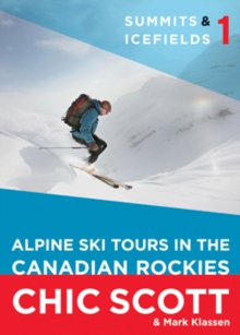 Summits & Icefields 1 : Alpine Ski Tours in the Canadian Rockies, Paperback / softback Book