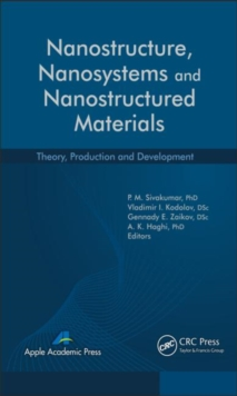 Nanostructure, Nanosystems, and Nanostructured Materials : Theory, Production and Development, Hardback Book