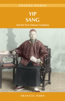 Yip Sang : and the First Chinese Canadians, Paperback / softback Book
