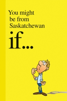 You Might Be from Saskatchewan If . . ., Paperback Book