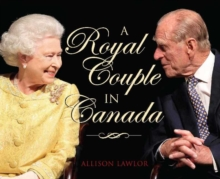 Royal Couple in Canada : Official Visits by Queen Elizabeth & Prince Philip, Hardback Book