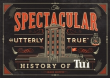 Spectacular and Utterly True History of Tui, Hardback Book