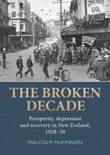 Broken Decade : Prosperity, Depression & Recovery in New Zealand, 1928-39, Paperback Book