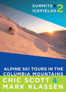 Summits & Icefields 2 : Alpine Ski Tours in the Columbia Mountains, Paperback / softback Book