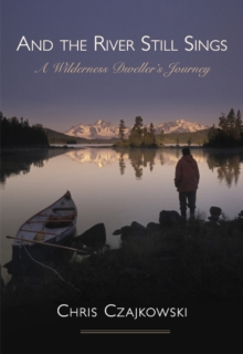 And the River Still Sings : A Wilderness Dweller's Journey, Paperback / softback Book
