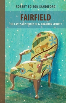 Fairfield : The Last Sad Stories of G Brandon Sisnett, Paperback Book