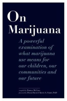On Marijuana : A Powerful Examination of What Marijuana Means to Our Children, Our Communities, and Our Future, Paperback / softback Book