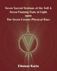 Seven Sacred Stations of the Self & Seven Flaming Fiats of Light Upon the Seven Cosmic-Physical Rays, Paperback / softback Book