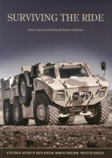 Surviving the Ride : A Pictorial History of South African-Manufactured Armoured Vehicles, Paperback / softback Book