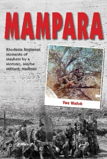 Mampara : Rhodesia regiment moments of Mayhem by a Moronic, maybe militant, madman, Paperback Book