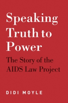 Speaking truth to power : The story of the AIDS law project, Paperback Book