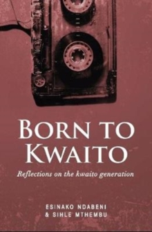 Born to Kwaito : Reflections on the Kwaito generation, Paperback / softback Book