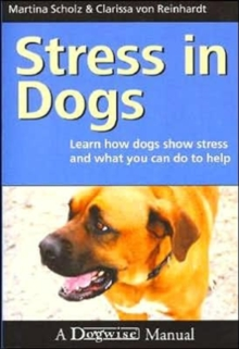 Stress in Dogs : Learn How Dogs Show Stress and What You Can Do to Help, Paperback Book