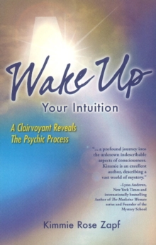 Wake Up Your Intuition : A Clairvoyant Reveals the Psychic Process, Paperback Book