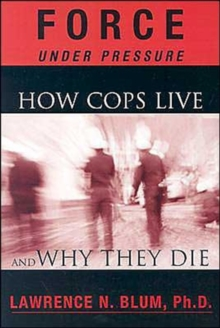 Force Under Pressure : How Cops Live and Why They Die, Paperback / softback Book