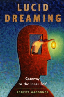 Lucid Dreaming : Gateway to the Inner Self, Paperback Book