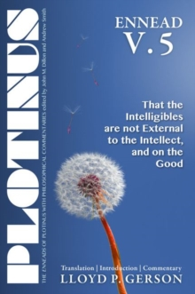 Plotinus Ennead V.5 : That the Intelligibles are not External to the Intellect, and on the Good, Paperback / softback Book