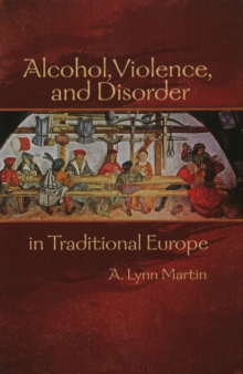Alcohol, Violence, and Disorder in Traditional Europe, Hardback Book