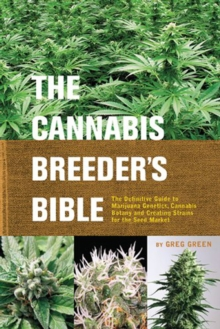 The Cannabis Breeder's Bible : The Definitive Guide to Marijuana Varieties and Creating Strains for the Seed Market, Paperback Book