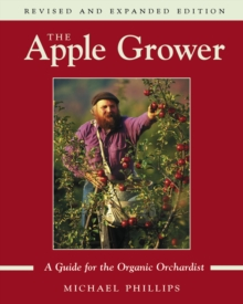 The Apple Grower : A Guide for the Organic Orchardist, Paperback / softback Book
