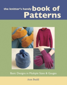 Knitters Handy Book Of Patterns : Basic Designs in Multiple Sizes and Gauges, Paperback Book