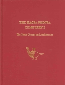 The Hagia Photia Cemetery I : The Tomb Groups and Architecture, Hardback Book