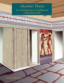 Akrotiri, Thera : An Architecture of Affluence 3,500 Years Old, Paperback / softback Book