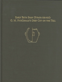 Early Beth Shan (Strata XIX-XIII) : G.M. Fitzgerald's Deep Cut on the Tell, Hardback Book