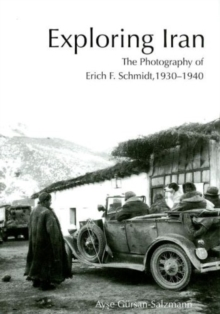 Exploring Iran : The Photography of Erich F. Schmidt, 1930-1940, Hardback Book