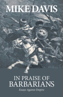 In Praise Of Barbarians : Essays Against the Empire, Paperback / softback Book