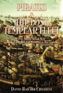 Pirates and the Lost Templar Fleet : The Secret Naval War Between the Templars & the Vatican, Paperback / softback Book