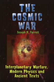 Cosmic War : Interplanetary Warfare, Modern Physics, and Ancient Texts, Paperback / softback Book