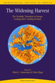 Widening Harvest : The Neolithic Transition in Europe: Looking Forward, Looking Back, Paperback / softback Book