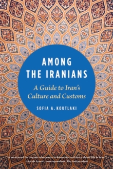 Among the Iranians : A Guide to Iran's Culture and Customs, Paperback / softback Book
