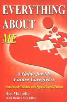Everything About ME (Special Needs Children) : A Guide for My Future Caregivers - Families of Children with Special Needs, Paperback / softback Book
