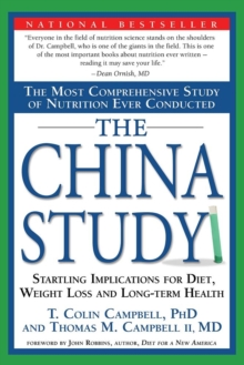 The China Study : The Most Comprehensive Study of Nutrition Ever Conducted and the Startling Implications for Diet, Weight Loss and Long-term Health, Paperback Book