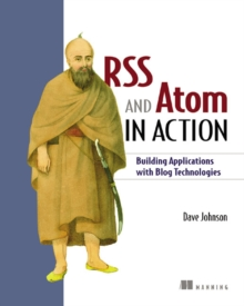 RSS and Atoms in Action : Building Applications with Blog Technologies, Paperback / softback Book