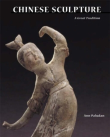 Chinese Sculpture: A Great Tradition, Hardback Book