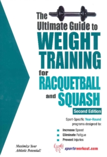 Ultimate Guide to Weight Training for Racquetball & Squash : 2nd Edition, Paperback / softback Book