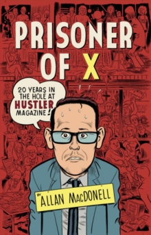 Prisoner Of X : 20 Years in the Hole at Hustler Magazine, Paperback / softback Book