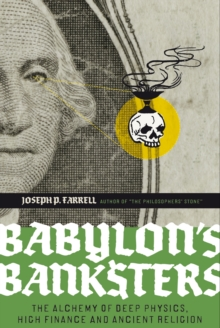 Babylon's Banksters : An Alchemy of Deep Physics, High Finance and Ancient Religion, Paperback Book