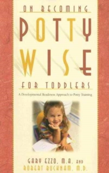 On Becoming Potty Wise for Toddlers : A Developmental Readiness Approach to Potty Training, Paperback Book