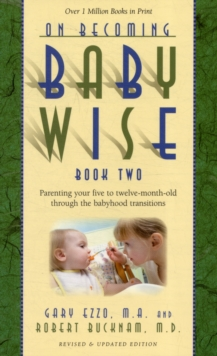 On Becoming Babywise : Parenting Your Five to Twelve-Month-Old Through the Babyhood Transitions Book 2, Paperback / softback Book