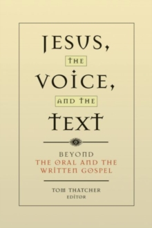 Jesus, the Voice, and the Text : Beyond The Oral and the Written Gospels, Paperback / softback Book