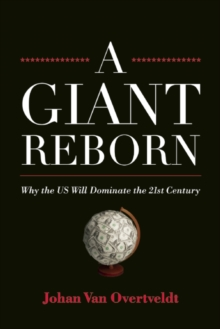 A Giant Reborn : Why the US Will Dominate the 21st Century, Hardback Book