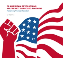 50 American Revolutions You'Re Not Supposed to Know : Reclaiming American Patriotism, Paperback / softback Book