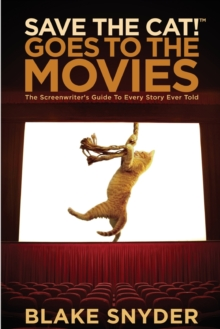 Save the Cat! Goes to the Movies : The Screenwriter's Guide to Every Story Ever Told, Paperback / softback Book