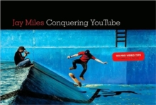 Conquering YouTube : 101 Pro Video Tips to Take You to the Top, Paperback / softback Book